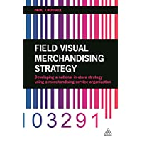 [(Field Visual Merchandising Strategy : Developing a National in-Store Strategy Using a Merchandising Service Organization)] [By (author) Paul J. Russell] published on (March, 2015)