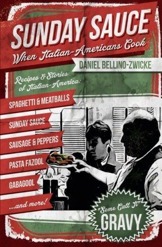 [Sunday Sauce: When Italian-Americans Cook] [By: Bellino-Zwicke, Daniel] [November, 2013]