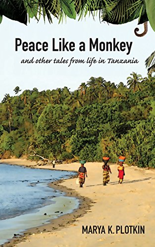 Peace Like a Monkey: And Other Tales of Life in Tanzania por Marya K Plotkin