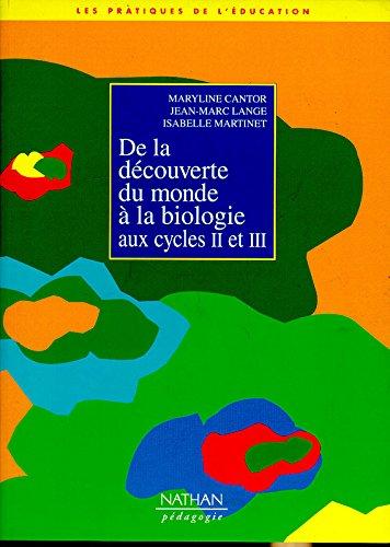 De la découverte du monde à la biologie aux cycles II et III par Maryline Cantor, Jean-Michel Lange, Isabelle Martinet