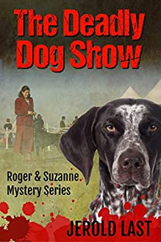 The Deadly Dog Show (Roger and Suzanne South American Mystery Series Book 6) by [Last, Jerold]