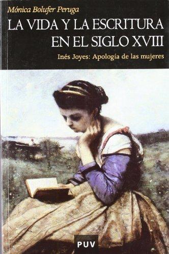 La vida y la escritura en el siglo XVIII: Inés Joyes: Apología de las mujeres (Història) por Mónica Bolufer Peruga