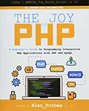 The Joy of PHP: A Beginner's Guide to Programming Interactive Web Applications With PHP and m