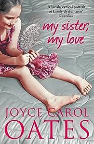 My Sister My Love par Joyce Carol Oates