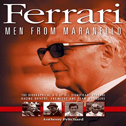 Ferrari : Men from Maranello: The Biographical A-Z of All Significant Ferrari Racing Drivers, Engineers and Team Managers