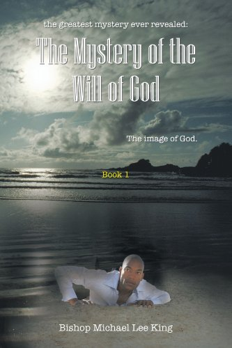 The Greatest Mystery Ever Revealed: The Mystery of the Will of God: The Image of God. Book 1