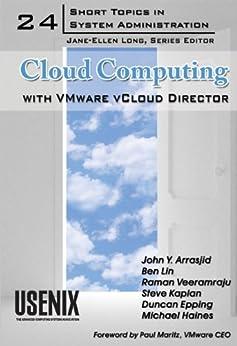 Cloud Computing with VMware vCloud Director (Short Topics in System Administration Book 24) (English Edition) von [Haines, Michael, Steve Kaplan, Duncan Epping, Ben Lin, Raman Veeramraju, John Y. Arrasjid]