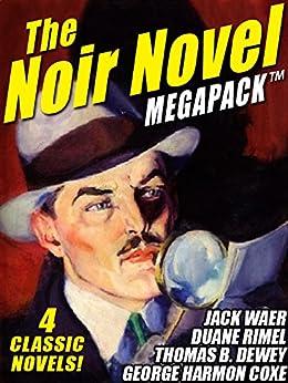 The Noir Novel MEGAPACK ™: 4 Great Crime Novels by [Dewey, Thomas B., Coxe, George Harmon, Rimel, Duane, Waer, Jack]