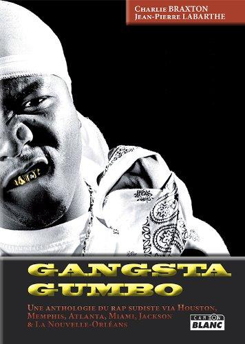GANGSTA GUMBO Une anthologie du rap sudiste via Houston, Memphis, Atlanta, Miami, Jackson et la Nouvelle Orléans