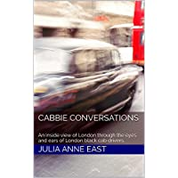 Cabbie Conversations: An inside view of London through the eyes and ears of London black cab drivers. (English Edition)
