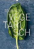 TEUBNER VEGETARISCH (Wandkalender 2019 DIN A3 hoch): Ein Füllhorn an fleischlosen kulinarischen Köstlichkeiten, frisch, sinnlich, opulent, einzigartig ... 14 Seiten ) (CALVENDO Lifestyle)