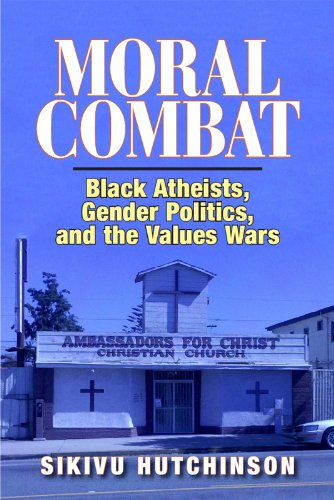 Moral Combat: Black Atheists, Gender Politics, and the Values Wars (English Edition)
