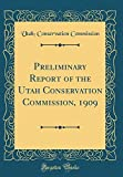 Preliminary Report of the Utah Conservation Commission, 1909 (Classic Reprint)