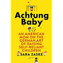 Achtung Baby: An American Mom on the German Art of Raising Self-Reliant Children (English Edition)