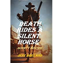 Death Rides a Silent Horse (Special Deputy U. S. Marshal Jake Stone, Lightning-Fast Gunfighter and Bounty Hunter Action-Packed Western Series): A Bullet ... (Bounty Hunter Series) (English Edition)