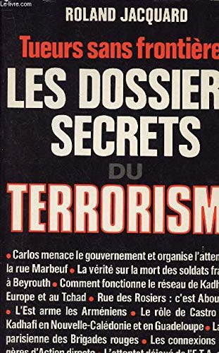 Les dossiers secrets du terrorisme. Tueurs sans frontières par Roland Jacquard