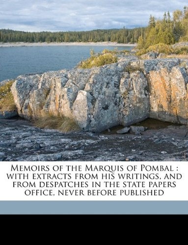 Memoirs of the Marquis of Pombal: with extracts from his writings, and from despatches in the state papers office, never before published Volume 2