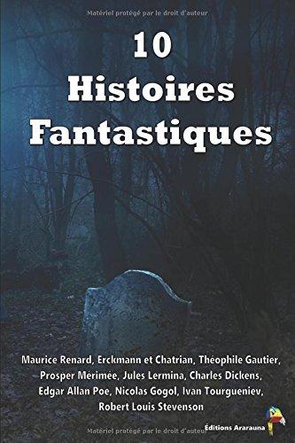 10 Histoires Fantastiques: Château Hanté, L'Œil invisible ou l'auberge des trois-pendus, La morte amoureuse, Lokis, L'Effrayante aventure, Le Signaleur, Le Chat noir, Le Portrait, etc
