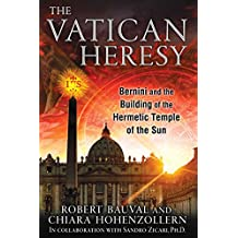 The Vatican Heresy: Bernini and the Building of the Hermetic Temple of the Sun (English Edition)