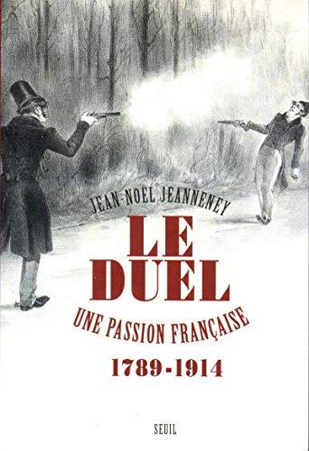 Le Duel : Une passion française, 1789-1914