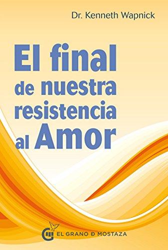 El Final De Nuestra Resistencia Al Amor por Kenneth Wapnick