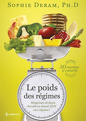 Le poids des régimes ; Maigrissez de façon durable en disant NON aux régimes !