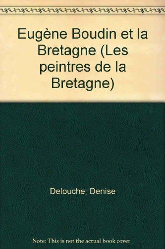 Eugène Boudin et la Bretagne. Une aventure picturale à travers le thème breton par Denise Delouche