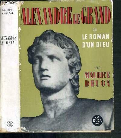 Alexandre le grand ou le roman d'un dieu. par Druon