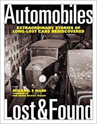 Automobiles Lost and Found: Extraordinary Stories of Long-lost Cars Rediscovered