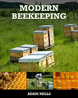 Modern Beekeeping Secrets   A Complete Course On Backyard Beekeeping For  Beginners By [Mills,