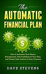 The Automatic Financial Plan: How to Automate Your Money Management, Feel Confident in Your Plan, and  Finally Take Control of Your Finances (English Edition)