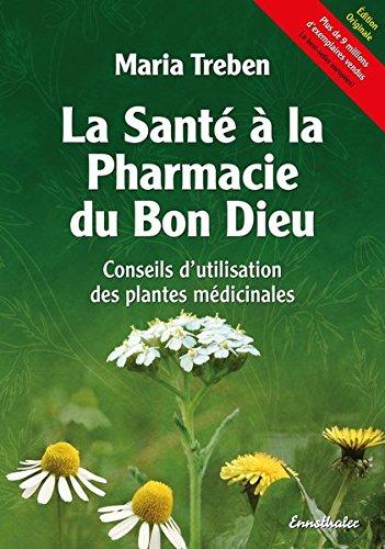 La santé à la pharmacie du Bon Dieu : Conseils d'utilisation des plantes médicinales par Maria Treben