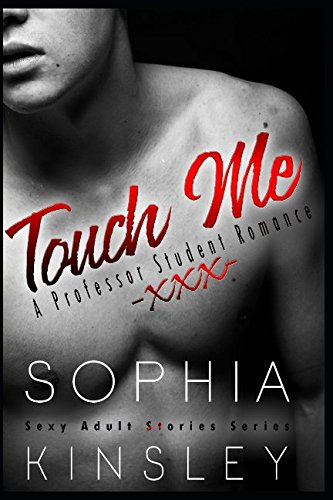 Touch Me: A Professor Student Romance (Sexy Adult Stories Series, Band 3) (Girl Top Naughty School)