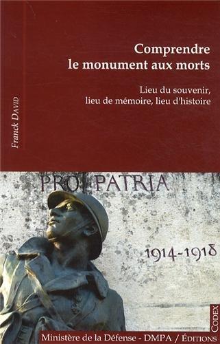 Comprendre le monument aux morts : Lieu du souvenir, lieu de mmoire, lieu d'histoire