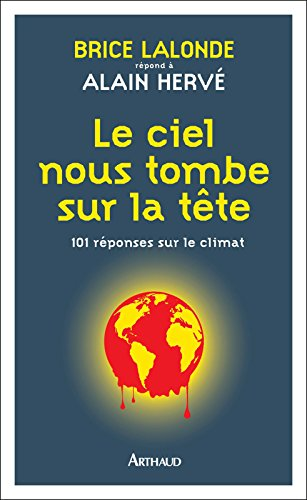 Le ciel nous tombe sur la tête. 101 réponses sur le climat (ESSAI ECOLOGIE) par Brice Lalonde