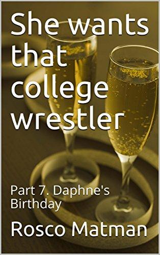 She wants that college wrestler: Part 7. Daphne's Birthday (English Edition) (Kelly Kelly Wrestler)
