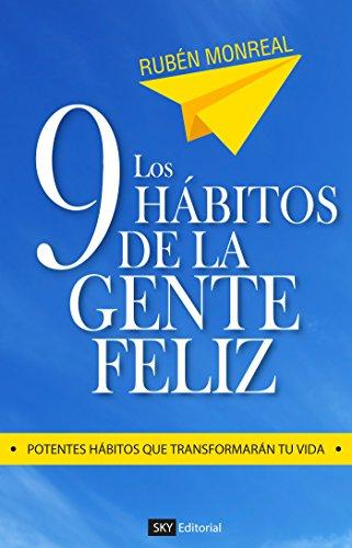 Los 9 hábitos de la gente feliz: Potentes hábitos que transformarán tu vida. por Rubén González