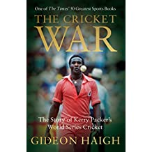 The Cricket War: The Story of Kerry Packer's World Series Cricket (English Edition)