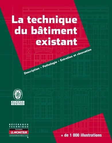 La technique du bâtiment existant: Description - Pathologie - Entretien et rénovation