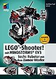 LEGO-Shooter! mit LEGO MINDSTORMS EV3. Sechs Roboter mit dem Zamor-Werfer (mitp Professional)