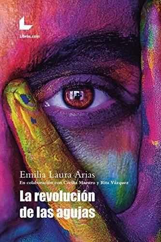 La revolución de las agujas: En colaboración con Cecilia Maestro y Rita Vázquez por Emilia Laura Arias