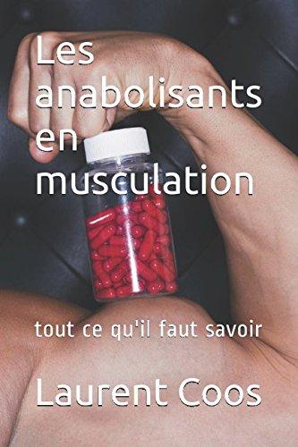 Les anabolisants en musculation: tout ce qu'il faut savoir par Laurent Coos