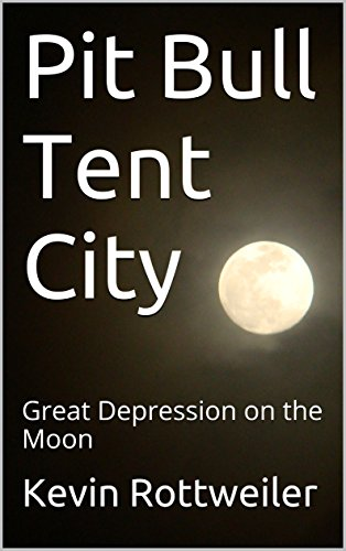 Pit Bull Tent City: Great Depression on the Moon Poetry (English Edition) -