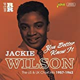 You Better Know It - The US And UK Chart Hits 1957-1962 [ORIGINAL RECORDINGS REMASTERED] by Jackie Wilson (2015-05-04)