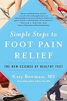 Simple Steps To Foot Pain Relief: The New Science Of Healthy Feet por Katy Bowman
