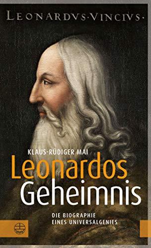 Leonardos Geheimnis: Die Biographie eines Universalgenies -