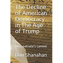 The Decline of American Democracy in The Age of Trump: An Expatriate's Lament