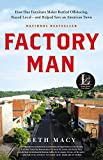 Factory Man: How One Furniture Maker Battled Offshoring, Stayed Local - and Helped Save an American Town by Macy, Beth (2014) Hardcover