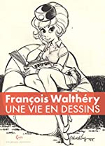 Une vie en dessins de François Walthéry