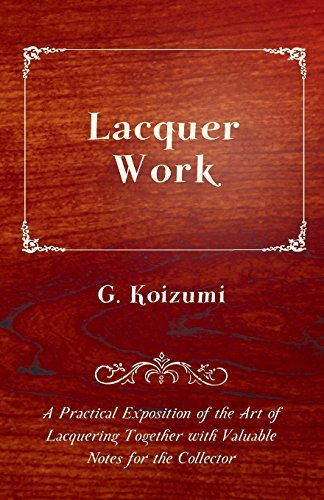 Lacquer Work - A Practical Exposition of the Art of Lacquering Together with Valuable Notes for the Collector by G. Koizumi (2010-12-15)